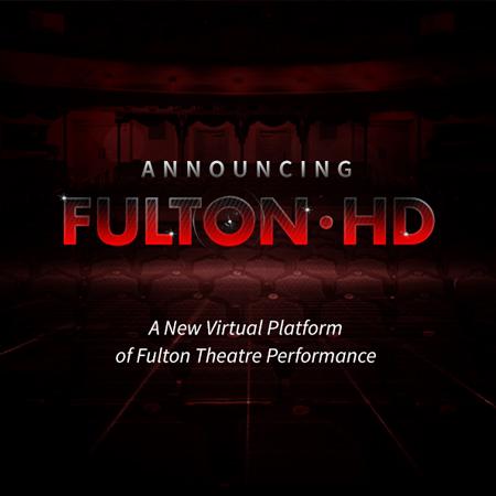 Fulton HD - A New Virtual Platform of Fulton Theatre Performance
